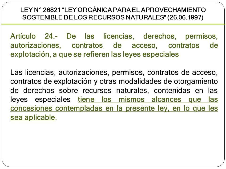 LEY N° 26821 LEY ORGÁNICA PARA EL APROVECHAMIENTO SOSTENIBLE DE LOS RECURSOS NATURALES (26.06.1997) Artículo 24.- De las licencias, derechos, permisos