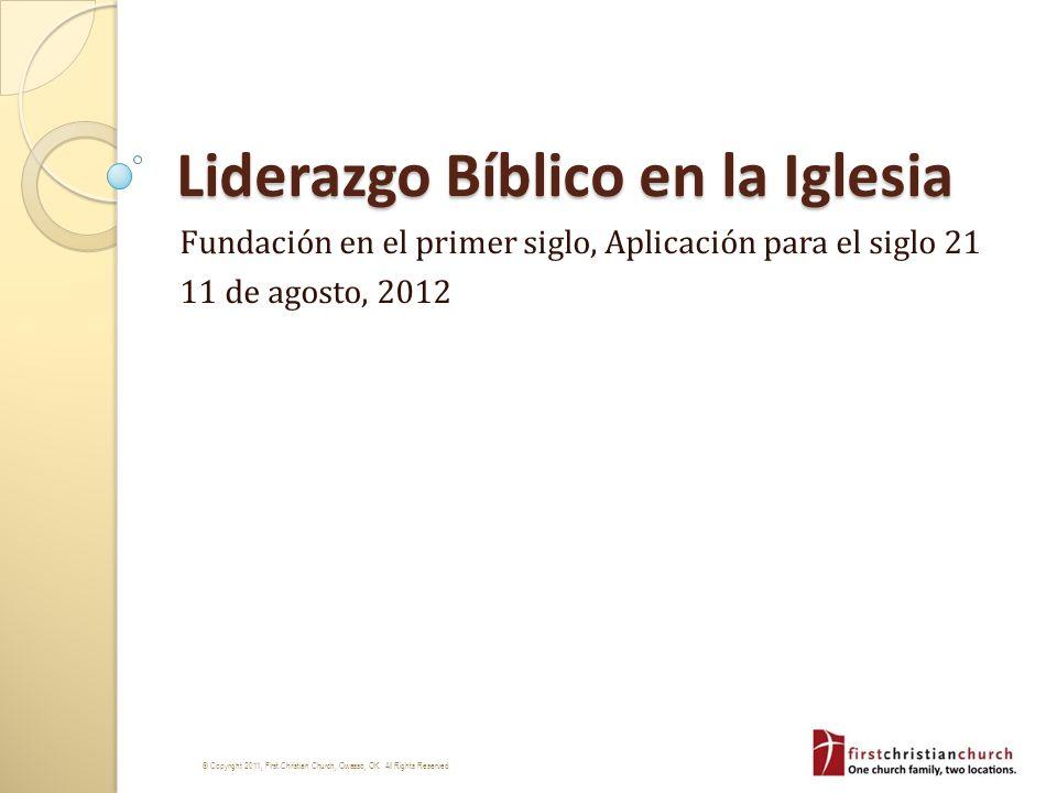 1 // © Copyright 2011, First Christian Church, Owasso, OK. All Rights Reserved Liderazgo Bíblico en la Iglesia Fundación en el primer siglo, Aplicació