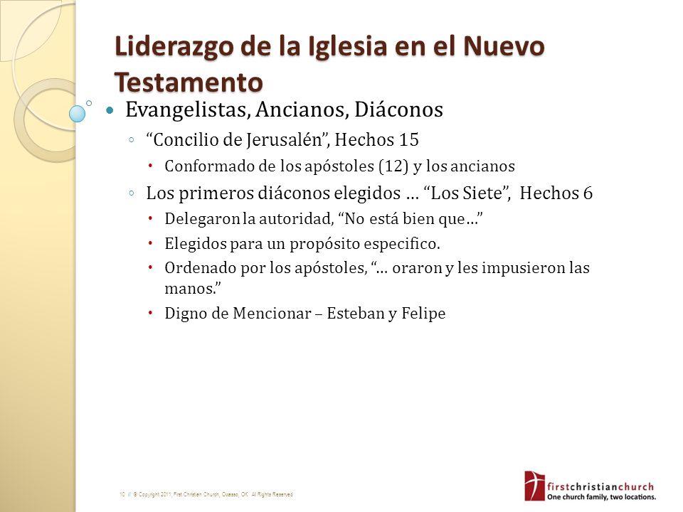 10 // © Copyright 2011, First Christian Church, Owasso, OK. All Rights Reserved Liderazgo de la Iglesia en el Nuevo Testamento Evangelistas, Ancianos,