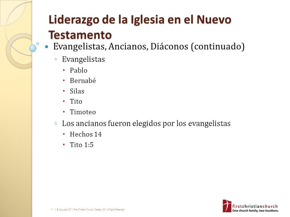 11 // © Copyright 2011, First Christian Church, Owasso, OK. All Rights Reserved Liderazgo de la Iglesia en el Nuevo Testamento Evangelistas, Ancianos,