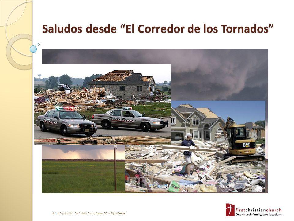 19 // © Copyright 2011, First Christian Church, Owasso, OK. All Rights Reserved Saludos desde El Corredor de los Tornados