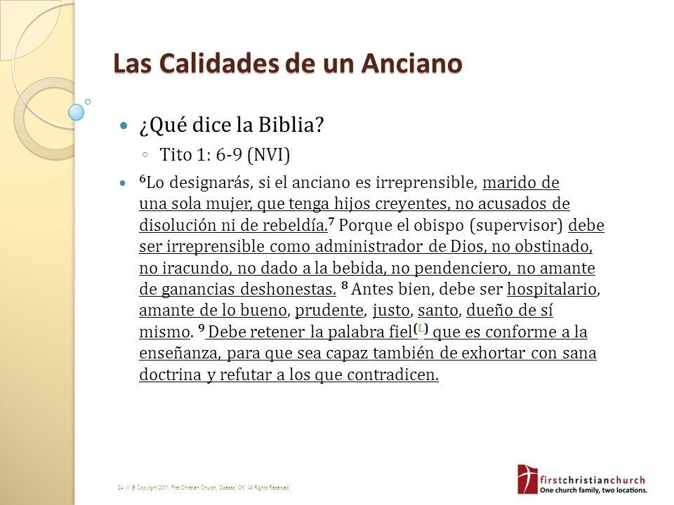 24 // © Copyright 2011, First Christian Church, Owasso, OK. All Rights Reserved Las Calidades de un Anciano ¿Qué dice la Biblia? Tito 1: 6-9 (NVI) 6 L