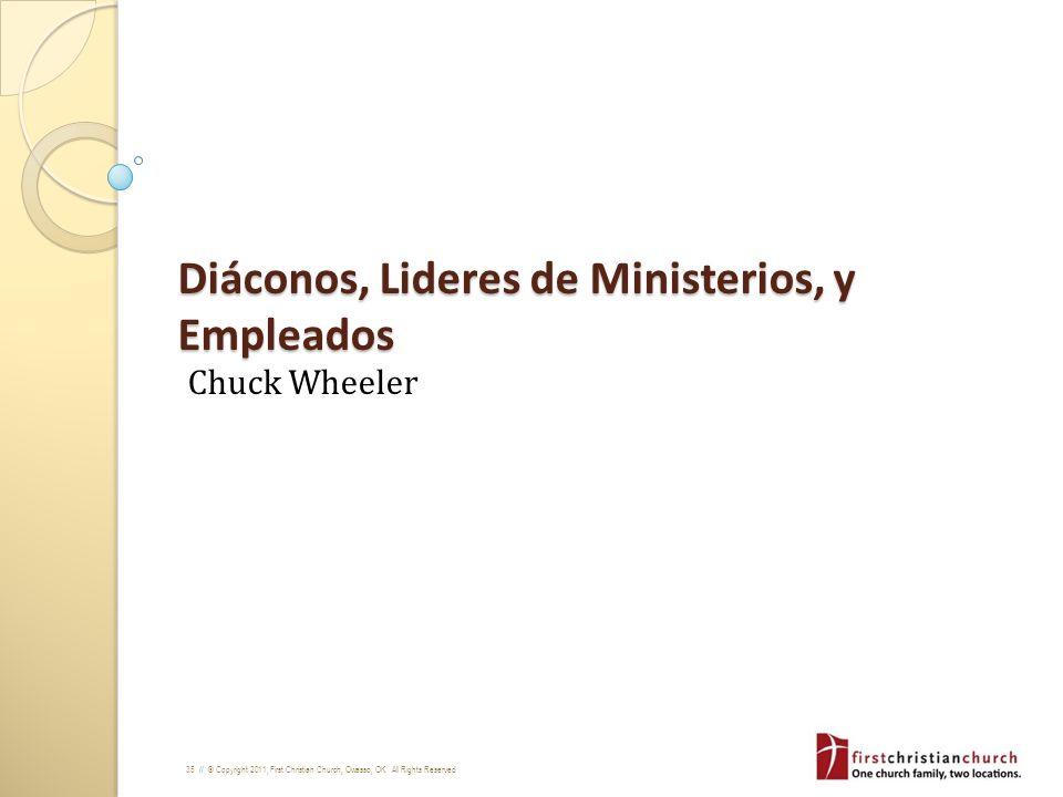 35 // © Copyright 2011, First Christian Church, Owasso, OK. All Rights Reserved Diáconos, Lideres de Ministerios, y Empleados Chuck Wheeler