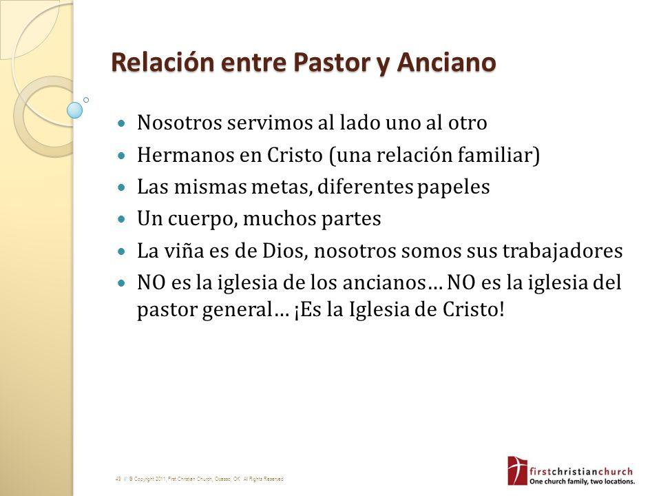 49 // © Copyright 2011, First Christian Church, Owasso, OK. All Rights Reserved Relación entre Pastor y Anciano Nosotros servimos al lado uno al otro