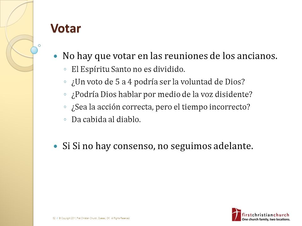 52 // © Copyright 2011, First Christian Church, Owasso, OK. All Rights Reserved Votar No hay que votar en las reuniones de los ancianos. El Espíritu S