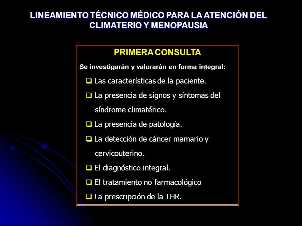 PRIMERA CONSULTA Se investigarán y valorarán en forma integral: Las características de la paciente. La presencia de signos y síntomas del síndrome cli