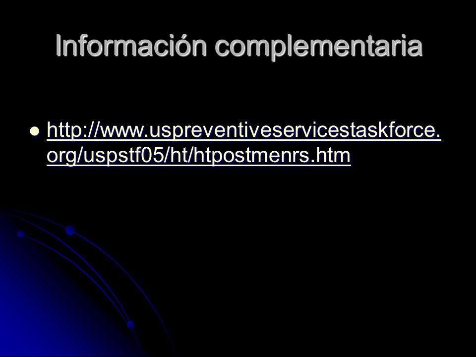 Información complementaria http://www.uspreventiveservicestaskforce. org/uspstf05/ht/htpostmenrs.htm http://www.uspreventiveservicestaskforce. org/usp
