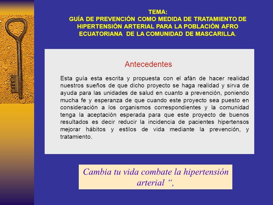 TEMA: GUÍA DE PREVENCIÓN COMO MEDIDA DE TRATAMIENTO DE HIPERTENSIÓN ARTERIAL PARA LA POBLACIÓN AFRO ECUATORIANA DE LA COMUNIDAD DE MASCARILLA.