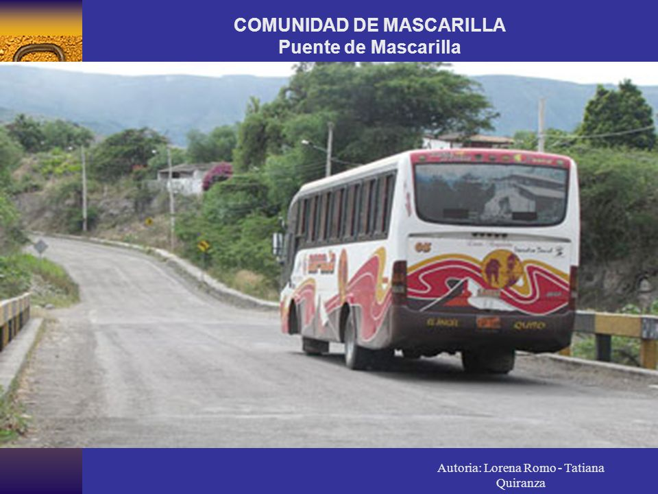Autoria: Lorena Romo - Tatiana Quiranza COMUNIDAD DE MASCARILLA Puente de Mascarilla