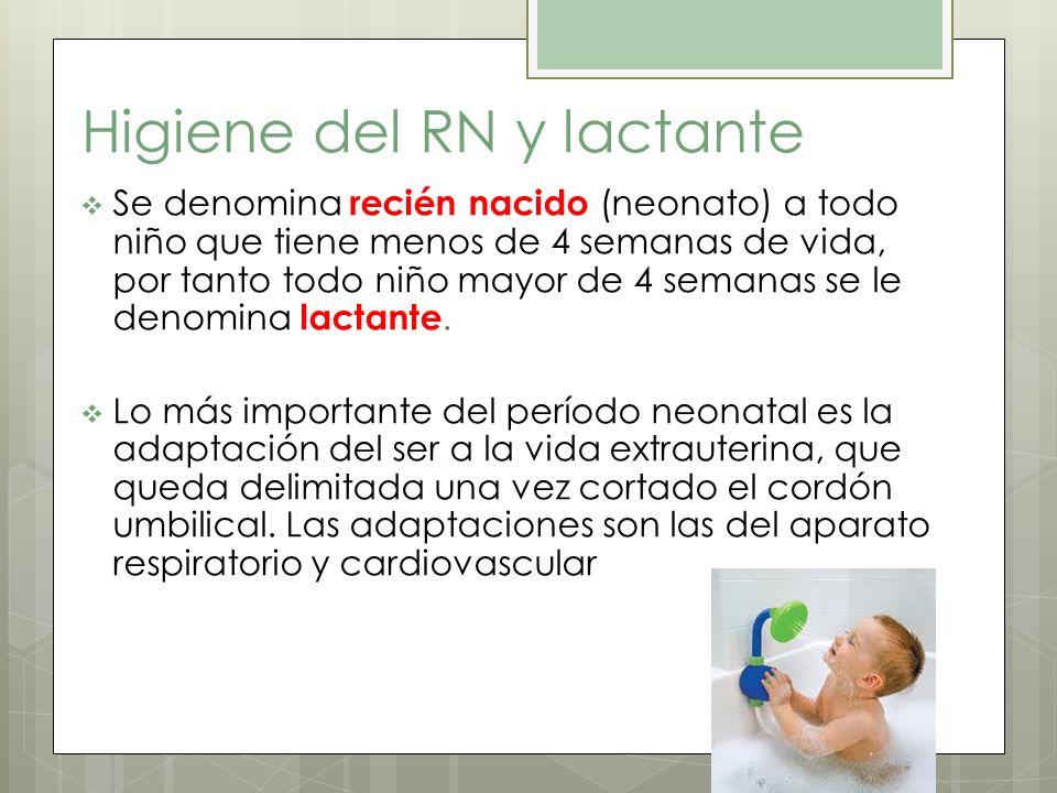 Higiene del RN y lactante Se denomina recién nacido (neonato) a todo niño que tiene menos de 4 semanas de vida, por tanto todo niño mayor de 4 semanas