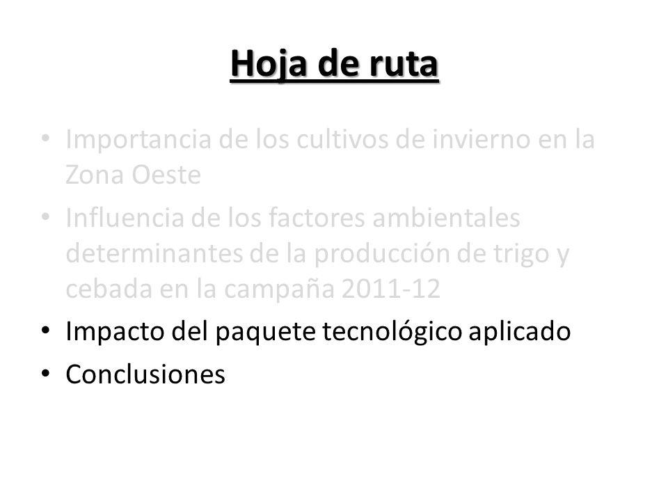 Hoja de ruta Importancia de los cultivos de invierno en la Zona Oeste Influencia de los factores ambientales determinantes de la producción de trigo y cebada en la campaña 2011-12 Impacto del paquete tecnológico aplicado Conclusiones