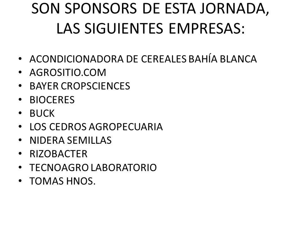 SON SPONSORS DE ESTA JORNADA, LAS SIGUIENTES EMPRESAS: ACONDICIONADORA DE CEREALES BAHÍA BLANCA AGROSITIO.COM BAYER CROPSCIENCES BIOCERES BUCK LOS CEDROS AGROPECUARIA NIDERA SEMILLAS RIZOBACTER TECNOAGRO LABORATORIO TOMAS HNOS.