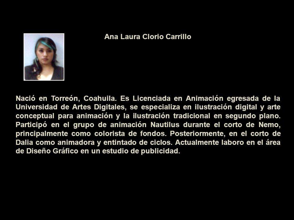 Ana Laura Clorio Carrillo Nació en Torreón, Coahuila. Es Licenciada en Animación egresada de la Universidad de Artes Digitales, se especializa en ilus