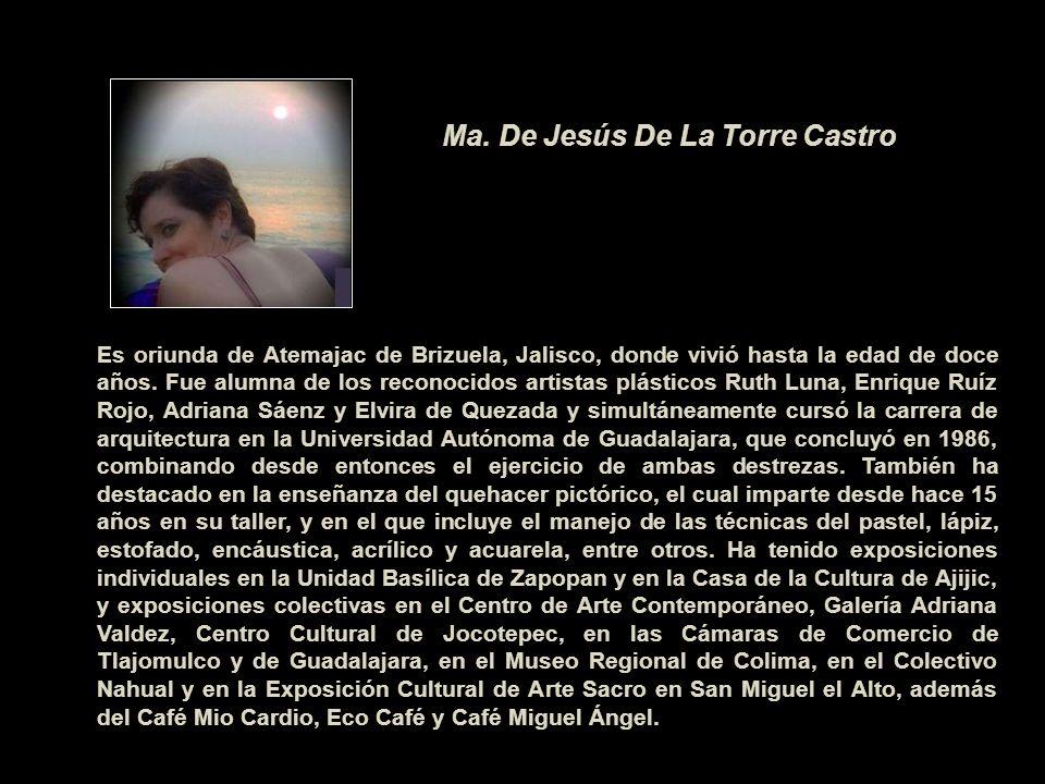 Es oriunda de Atemajac de Brizuela, Jalisco, donde vivió hasta la edad de doce años. Fue alumna de los reconocidos artistas plásticos Ruth Luna, Enriq