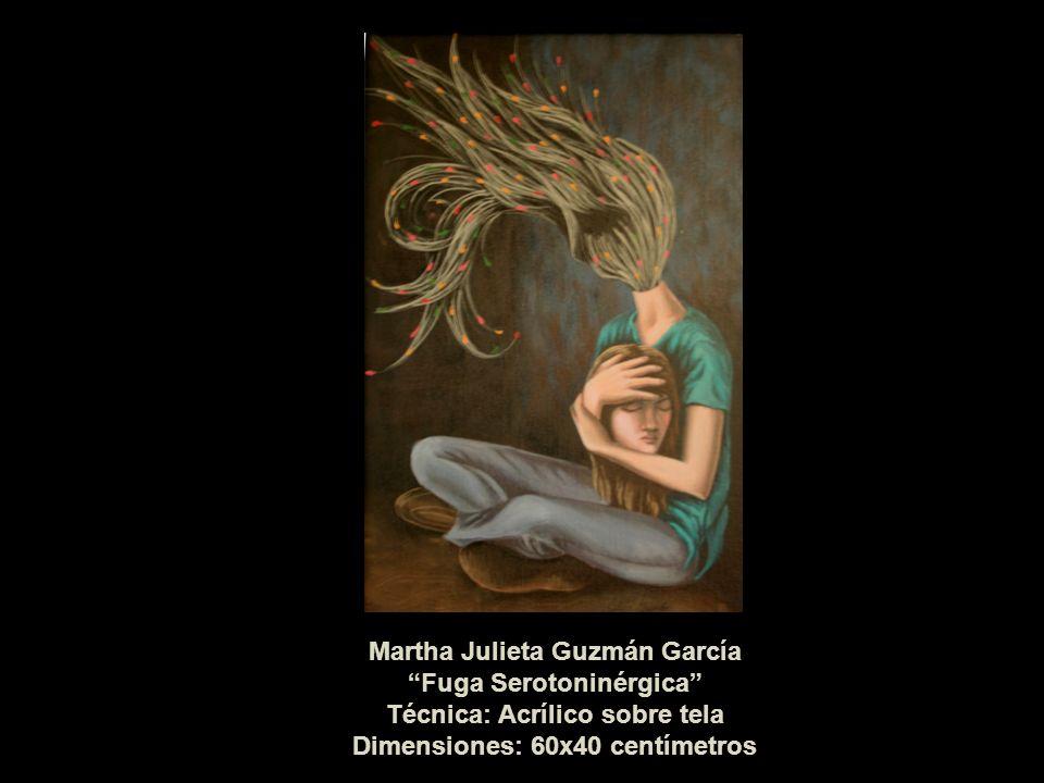 Martha Julieta Guzmán García Fuga Serotoninérgica Técnica: Acrílico sobre tela Dimensiones: 60x40 centímetros