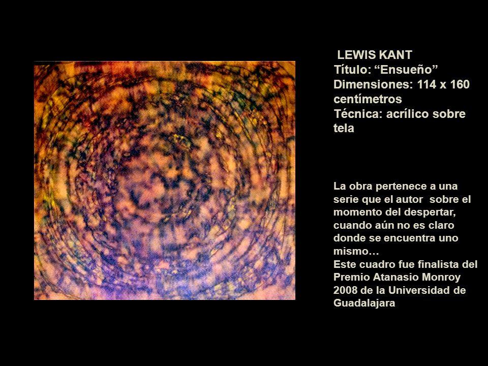 LEWIS KANT Título: Ensueño Dimensiones: 114 x 160 centímetros Técnica: acrílico sobre tela La obra pertenece a una serie que el autor sobre el momento