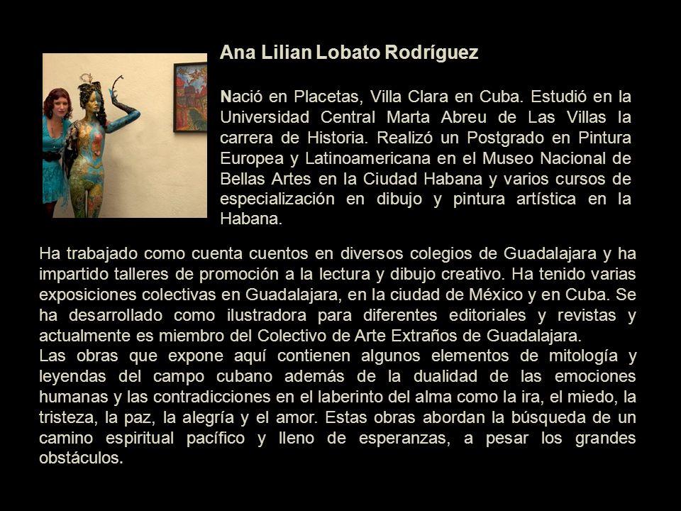 Ana Lilian Lobato Rodríguez Nació en Placetas, Villa Clara en Cuba. Estudió en la Universidad Central Marta Abreu de Las Villas la carrera de Historia
