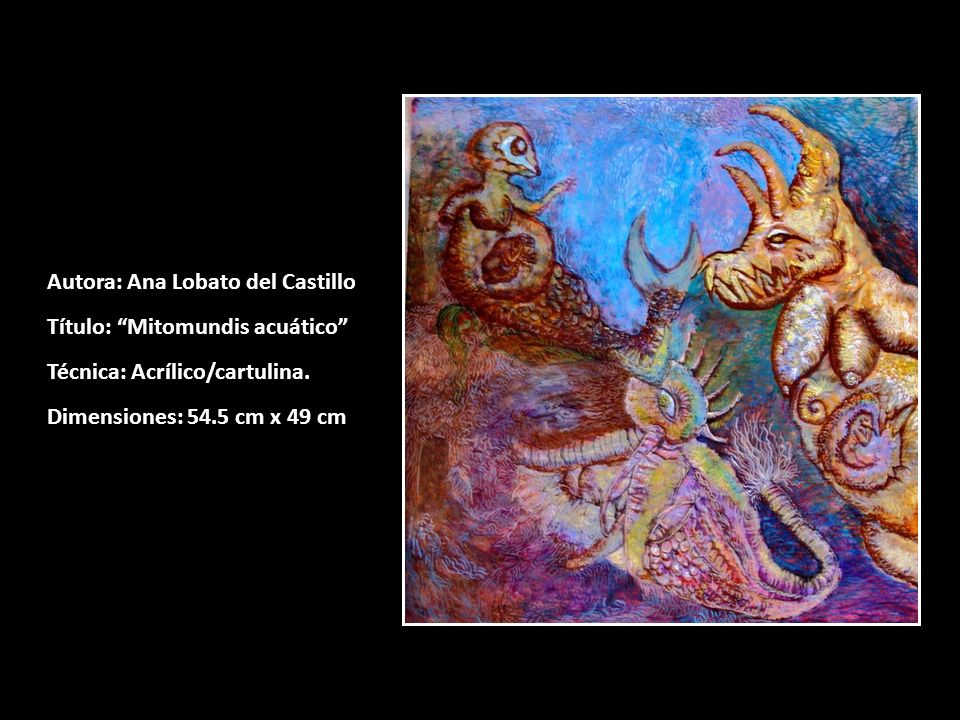 Autora: Ana Lobato del Castillo Título: Mitomundis acuático Técnica: Acrílico/cartulina. Dimensiones: 54.5 cm x 49 cm