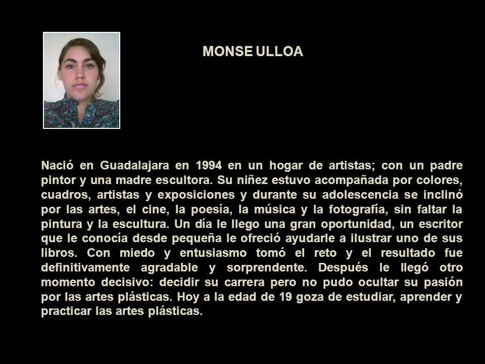Nació en Guadalajara en 1994 en un hogar de artistas; con un padre pintor y una madre escultora. Su niñez estuvo acompañada por colores, cuadros, arti