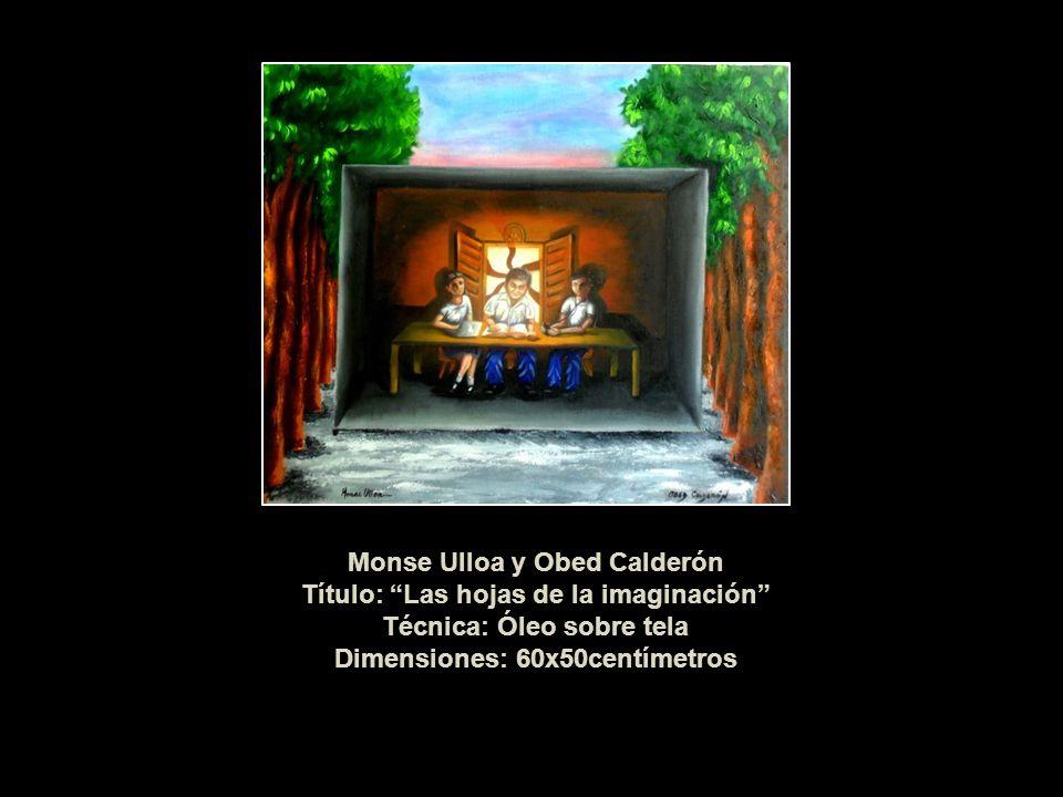 Monse Ulloa y Obed Calderón Título: Las hojas de la imaginación Técnica: Óleo sobre tela Dimensiones: 60x50centímetros