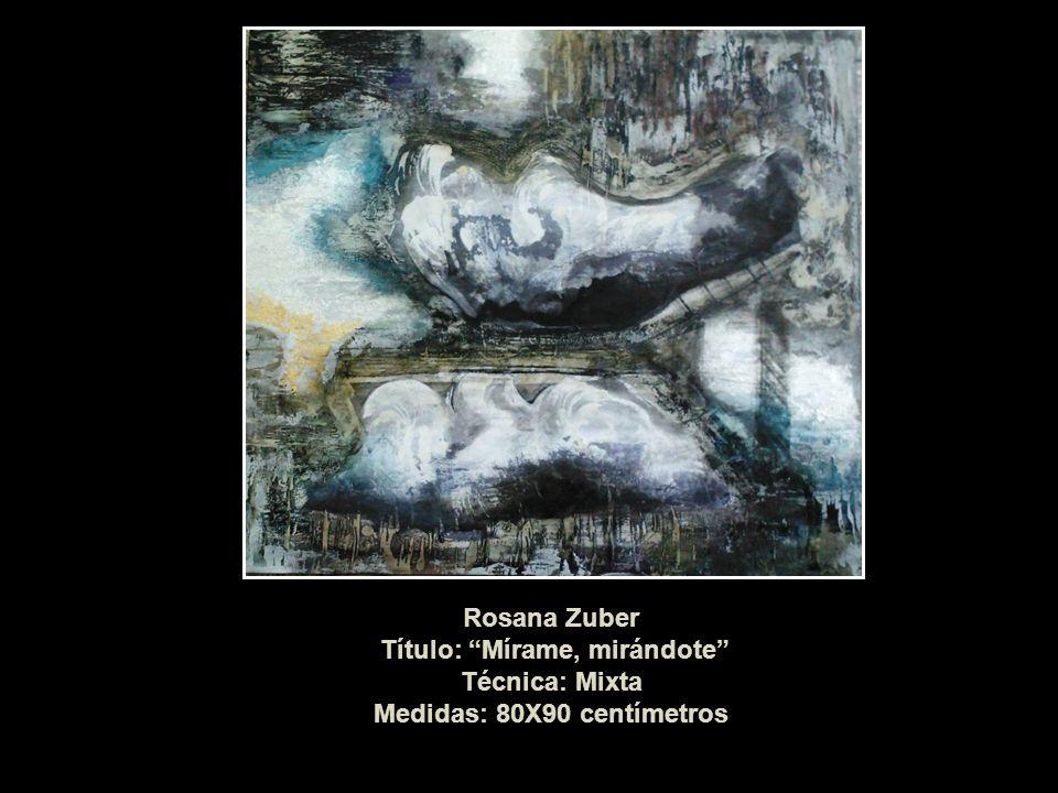 Rosana Zuber Título: Mírame, mirándote Técnica: Mixta Medidas: 80X90 centímetros