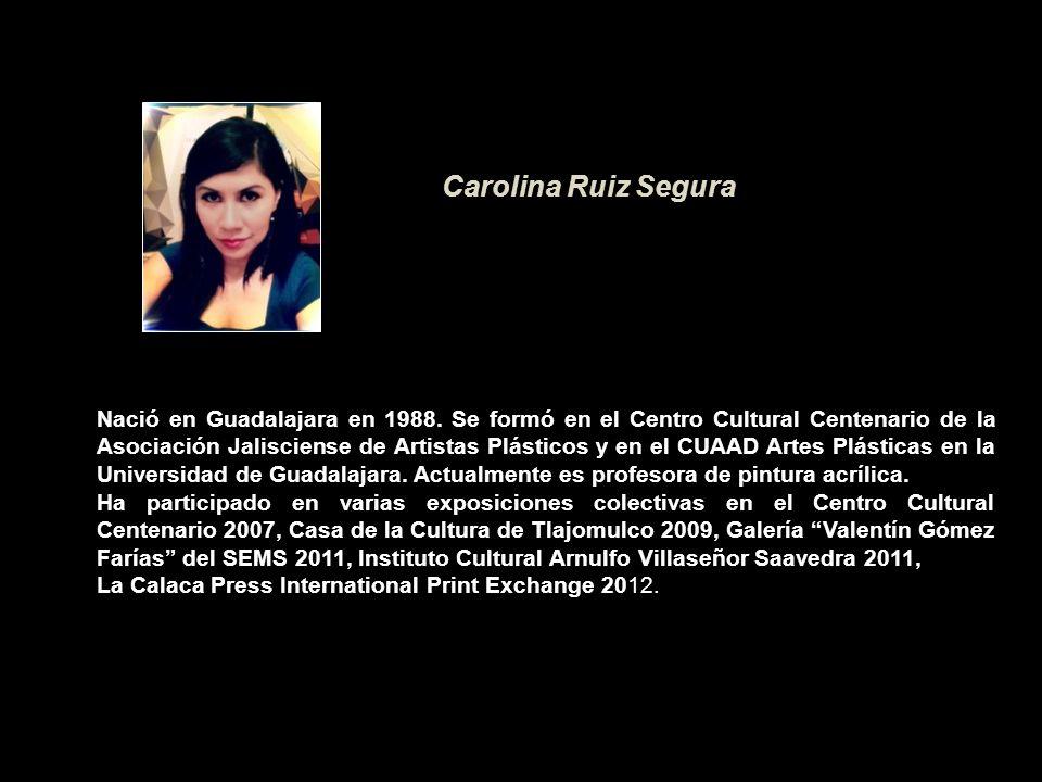 Nació en Guadalajara en 1988. Se formó en el Centro Cultural Centenario de la Asociación Jalisciense de Artistas Plásticos y en el CUAAD Artes Plástic
