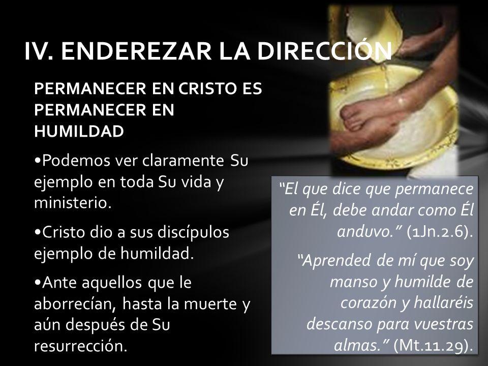 PERMANECER EN CRISTO ES PERMANECER EN HUMILDAD Podemos ver claramente Su ejemplo en toda Su vida y ministerio. Cristo dio a sus discípulos ejemplo de