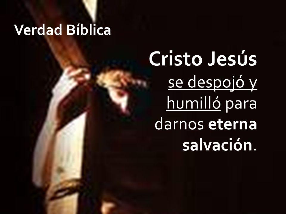 Cristo Jesús se despojó y humilló para darnos eterna salvación. Verdad Bíblica