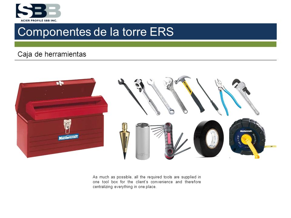 Componentes de la torre ERS Caja de herramientas As much as possible, all the required tools are supplied in one tool box for the clients convenience and therefore centralizing everything in one place.