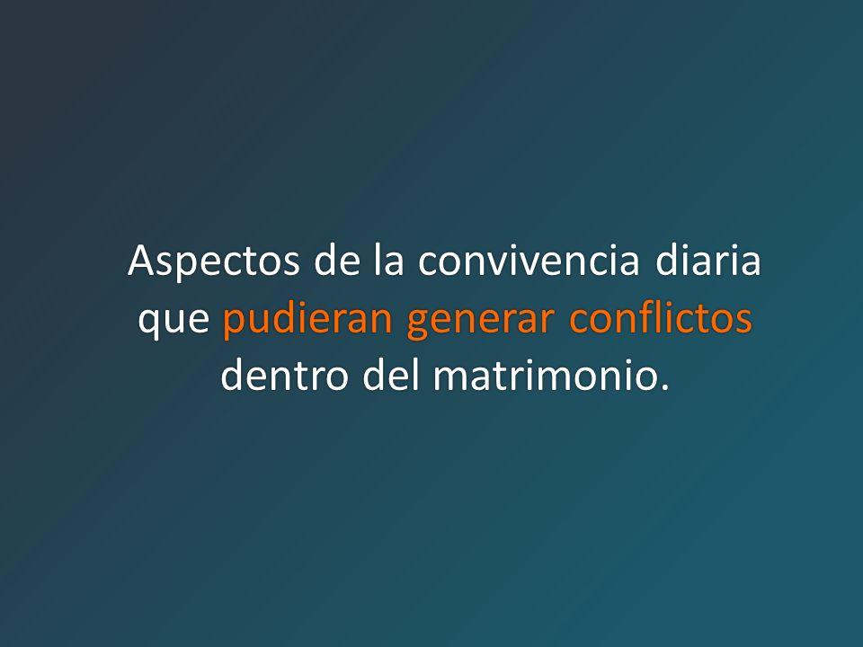 Aspectos de la convivencia diaria que pudieran generar conflictos dentro del matrimonio.