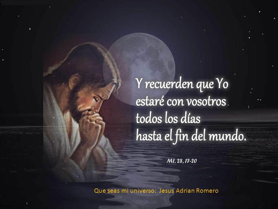 Que seas mi universo: Jesus Adrian Romero