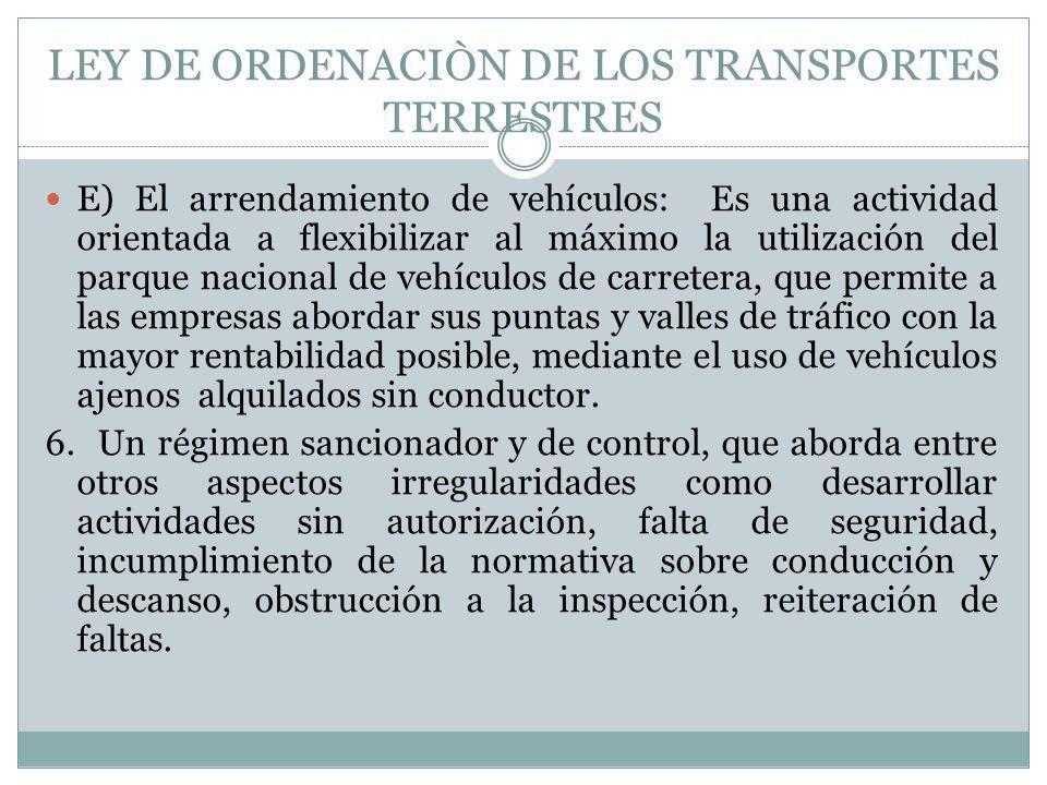 LEY DE ORDENACIÒN DE LOS TRANSPORTES TERRESTRES E) El arrendamiento de vehículos: Es una actividad orientada a flexibilizar al máximo la utilización d