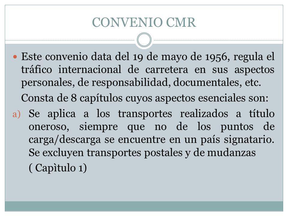 CONVENIO CMR Este convenio data del 19 de mayo de 1956, regula el tráfico internacional de carretera en sus aspectos personales, de responsabilidad, d