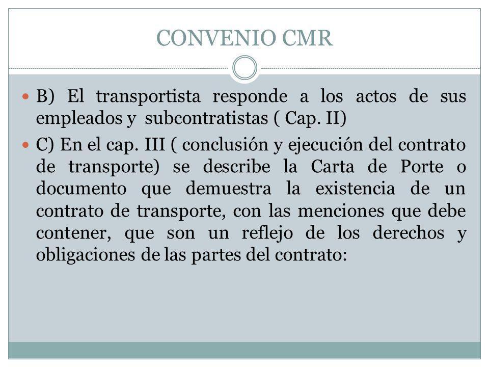 CONVENIO CMR B) El transportista responde a los actos de sus empleados y subcontratistas ( Cap. II) C) En el cap. III ( conclusión y ejecución del con