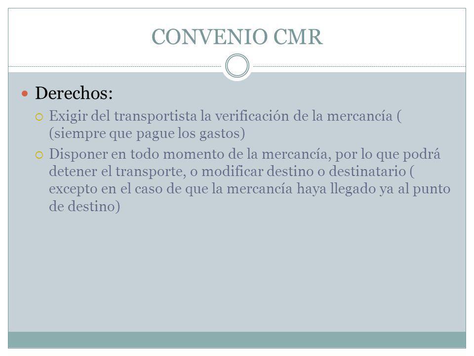 CONVENIO CMR Derechos: Exigir del transportista la verificación de la mercancía ( (siempre que pague los gastos) Disponer en todo momento de la mercan