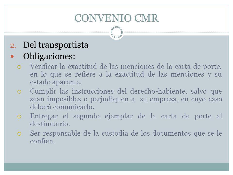 CONVENIO CMR 2. Del transportista Obligaciones: Verificar la exactitud de las menciones de la carta de porte, en lo que se refiere a la exactitud de l