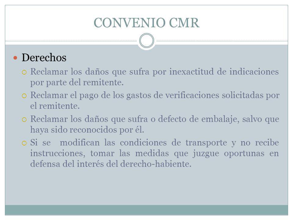 CONVENIO CMR Derechos Reclamar los daños que sufra por inexactitud de indicaciones por parte del remitente. Reclamar el pago de los gastos de verifica