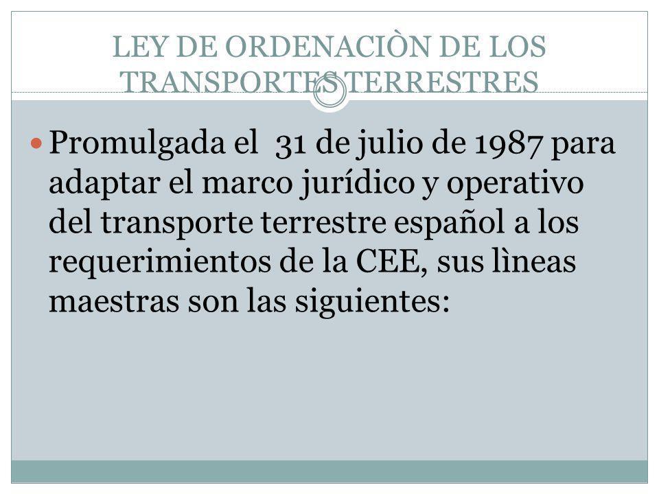 LEY DE ORDENACIÒN DE LOS TRANSPORTES TERRESTRES Promulgada el 31 de julio de 1987 para adaptar el marco jurídico y operativo del transporte terrestre