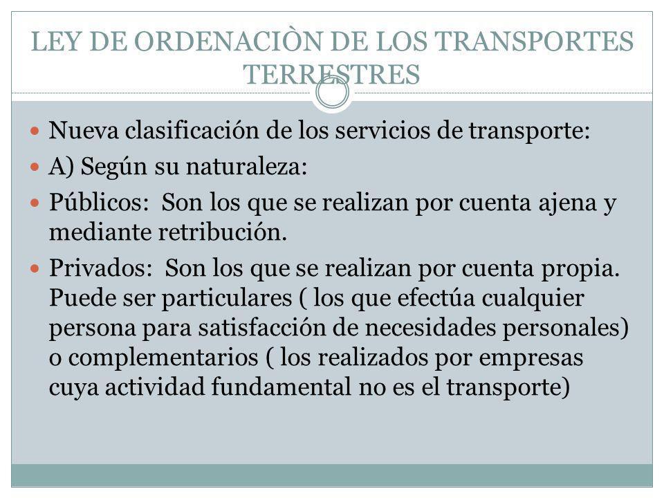 LEY DE ORDENACIÒN DE LOS TRANSPORTES TERRESTRES Nueva clasificación de los servicios de transporte: A) Según su naturaleza: Públicos: Son los que se r