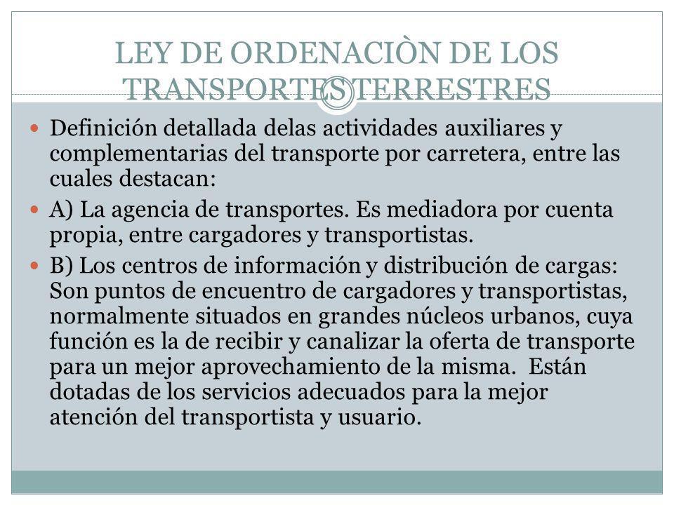 LEY DE ORDENACIÒN DE LOS TRANSPORTES TERRESTRES Definición detallada delas actividades auxiliares y complementarias del transporte por carretera, entr