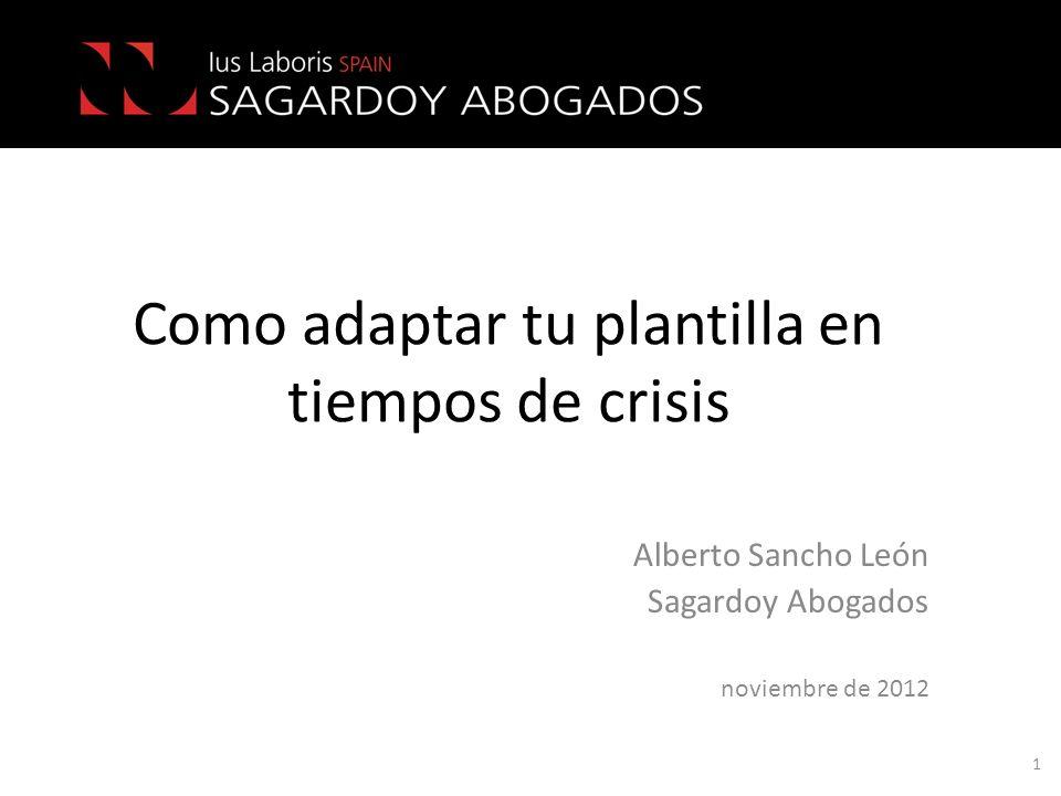 Como adaptar tu plantilla en tiempos de crisis Alberto Sancho León Sagardoy Abogados noviembre de 2012 1