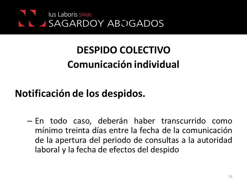 d DESPIDO COLECTIVO Comunicación individual Notificación de los despidos. – En todo caso, deberán haber transcurrido como mínimo treinta días entre la
