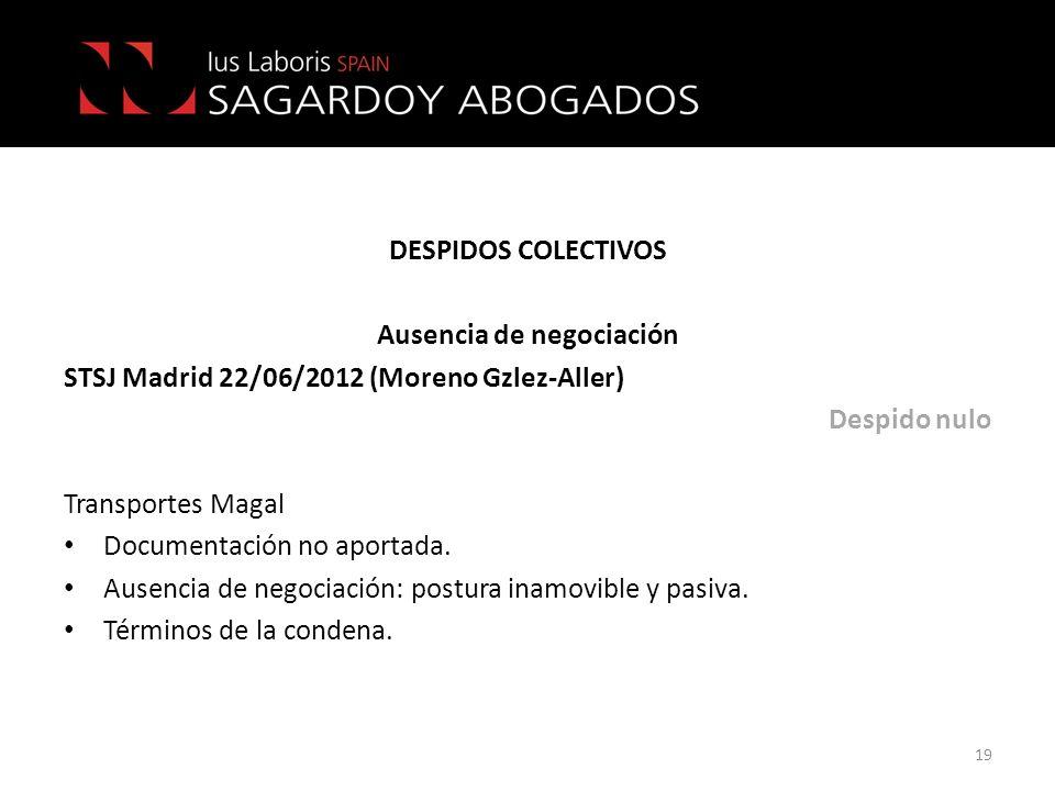 DESPIDOS COLECTIVOS Ausencia de negociación STSJ Madrid 22/06/2012 (Moreno Gzlez-Aller) Despido nulo Transportes Magal Documentación no aportada. Ause
