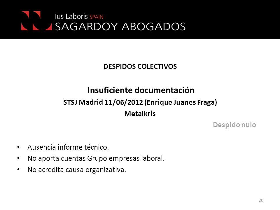 DESPIDOS COLECTIVOS Insuficiente documentación STSJ Madrid 11/06/2012 (Enrique Juanes Fraga) Metalkris Despido nulo Ausencia informe técnico. No aport
