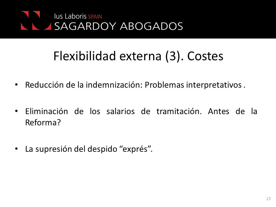 Flexibilidad externa (3). Costes Reducción de la indemnización: Problemas interpretativos. Eliminación de los salarios de tramitación. Antes de la Ref