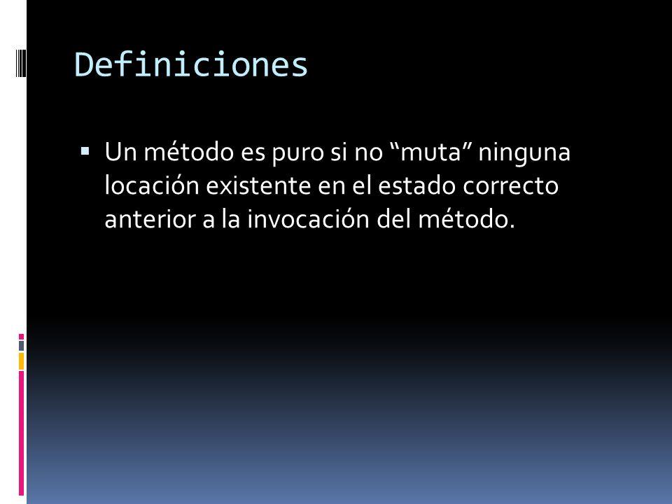 Definiciones Un método es puro si no muta ninguna locación existente en el estado correcto anterior a la invocación del método.