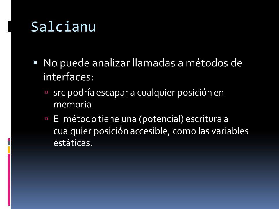Salcianu No puede analizar llamadas a métodos de interfaces: src podría escapar a cualquier posición en memoria El método tiene una (potencial) escritura a cualquier posición accesible, como las variables estáticas.