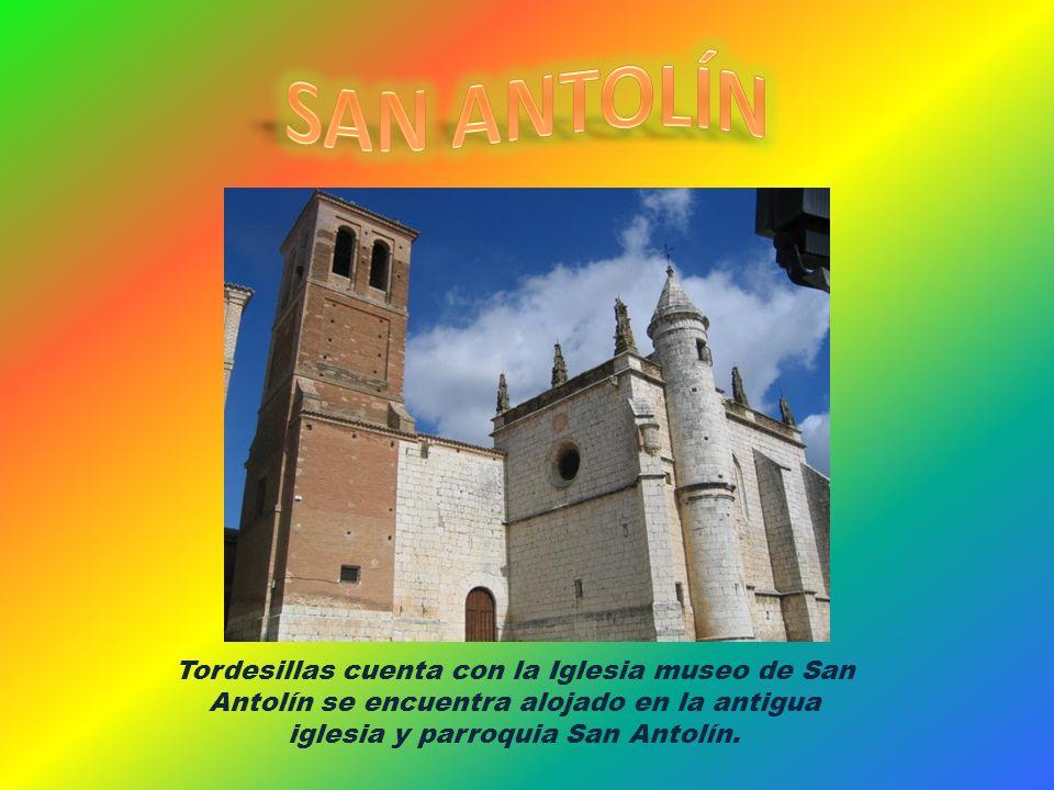Tordesillas cuenta con la Iglesia museo de San Antolín se encuentra alojado en la antigua iglesia y parroquia San Antolín.