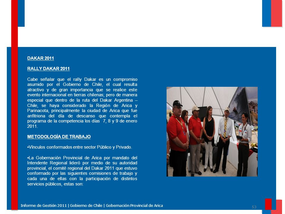53 Informe de Gestión 2011 | Gobierno de Chile | Gobernación Provincial de Arica DAKAR 2011 RALLY DAKAR 2011 Cabe señalar que el rally Dakar es un com