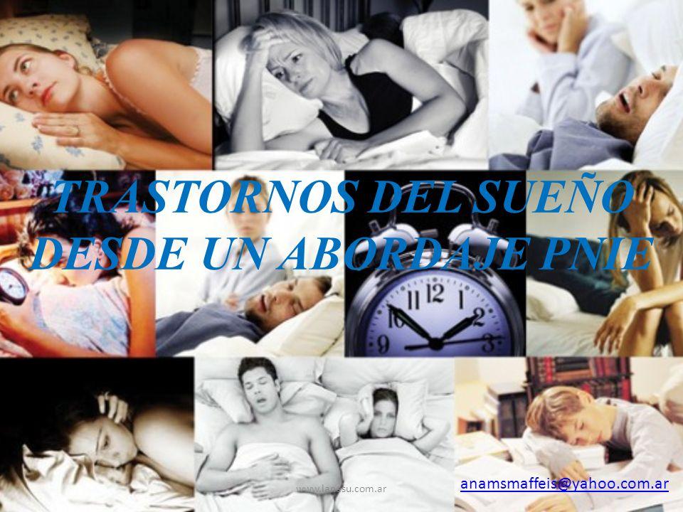 TRASTORNOS DEL SUEÑO DESDE UN ABORDAJE PNIE anamsmaffeis@yahoo.com.ar www.lanesu.com.ar